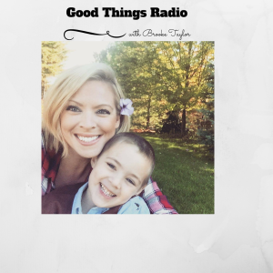 Good Things Radio with Brooke Taylor